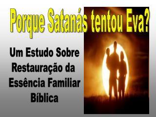 Um Estudo Sobre Restauração da  Essência Familiar Bíblica