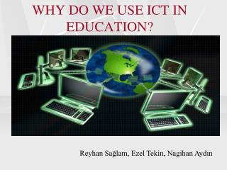 WHY DO WE USE ICT IN EDUCATION?