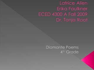 Latrice Allen Erika Faulkner ECED 4300 A Fall 2009  Dr.  Tonja  Root
