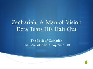 Zechariah, A Man of Vision Ezra Tears His Hair Out