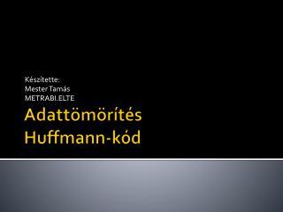 Adattömörítés Huffmann-kód