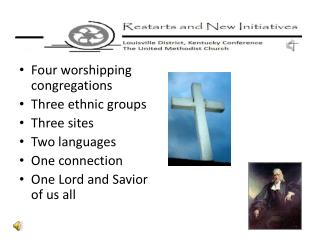 Four worshipping congregations Three ethnic groups Three sites Two languages One connection