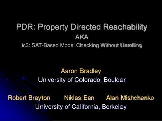PDR: Property Directed Reachability AKA ic3: SAT-Based Model Checking Without Unrolling