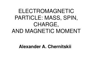ELECTROMAGNETIC PARTICLE: MASS, SPIN, CHARGE, AND MAGNETIC MOMENT