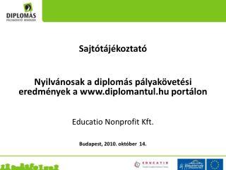 Sajtótájékoztató Nyilvánosak a diplomás pályakövetési eredmények a diplomantul.hu portálon