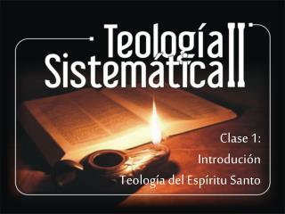 Clase 1: Introdución Teología del Espíritu Santo
