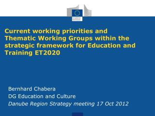 Bernhard Chabera DG Education and Culture Danube Region Strategy meeting 17 Oct 2012