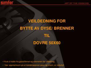 VEILDEDNING FOR  BYTTE AV DYSE/ BRENNER TIL  DOVRE  50X60