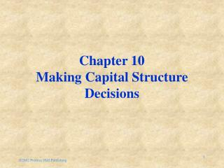Chapter 10 Making Capital Structure Decisions