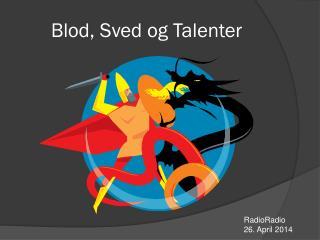Blod, Sved og Talenter