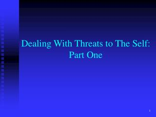 Dealing With Threats to The Self: Part One