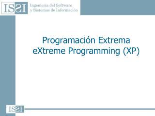 Programación Extrema eXtreme Programming (XP)