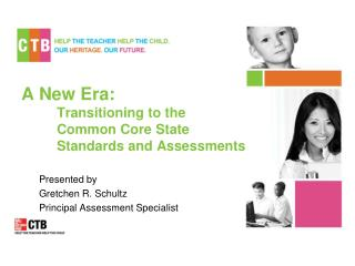 A New Era: Transitioning to the 	Common Core State 	Standards and Assessments