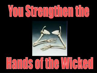 You Strengthen the  Hands of the Wicked