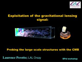 Exploitation of the gravitational lensing signal:  Probing the large scale structures with the CMB