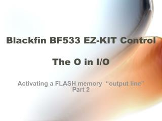 Blackfin BF533 EZ-KIT Control The O in I/O