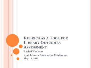 Rubrics as a Tool for Library Outcomes Assessment