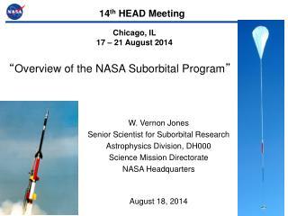 W. Vernon Jones Senior Scientist for Suborbital Research Astrophysics Division, DH000