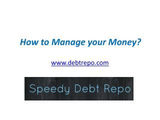 How to Manage your Money - www.debtrepo.com