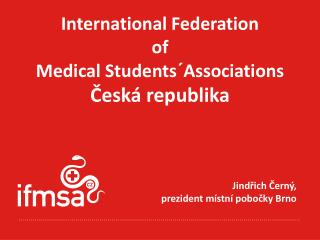 International Federation  of  Medical Students´Associations Česká republika