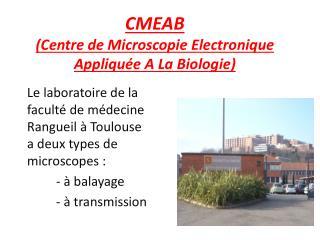 CMEAB  (Centre de Microscopie  E lectronique  A ppliquée  A  La Biologie)
