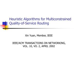 Heuristic Algorithms for Multiconstrained Quality-of-Service Routing