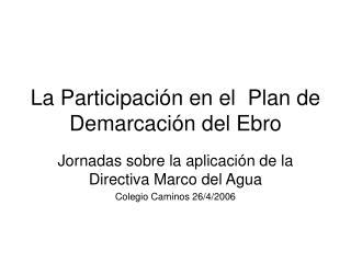 La Participación en el  Plan de Demarcación del Ebro