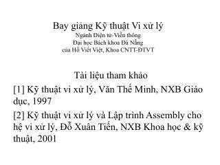 Tài liệu tham khảo [1] Kỹ thuật vi xử lý, Văn Thế Minh, NXB Giáo dục, 1997