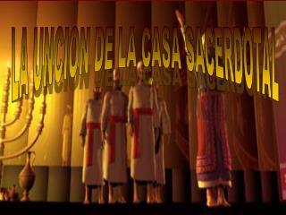 LA UNCION DE LA CASA SACERDOTAL
