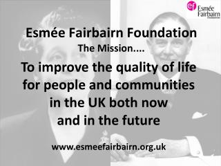 Esmée Fairbairn Foundation The Mission....
