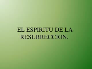EL ESPIRITU DE LA RESURRECCION.