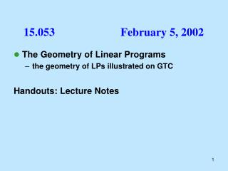 The Geometry of Linear Programs the geometry of LPs illustrated on GTC Handouts: Lecture Notes