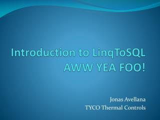 Introduction to  LinqToSQL AWW YEA FOO!