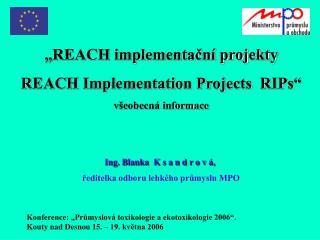 """"""" REACH implementační projekty REACH Implementation Projects  RIPs"""" všeobecná informace"""