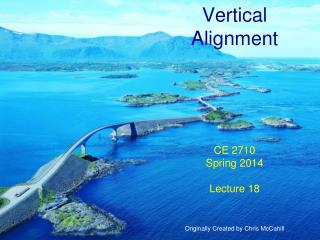 Vertical Alignment CE 2710 Spring 2014 Lecture 18 Originally Created by Chris McCahill