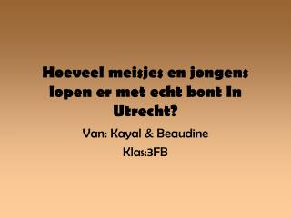 Hoeveel meisjes en jongens lopen er met echt bont In Utrecht?