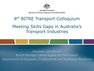 8 th  BITRE Transport Colloquium Meeting Skills Gaps in Australia's  Transport Industries