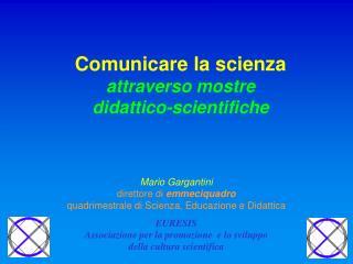 Comunicare la scienza  attraverso mostre  didattico-scientifiche