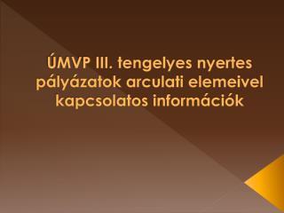 ÚMVP III. tengelyes nyertes pályázatok arculati elemeivel kapcsolatos információk