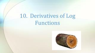 10.  Derivatives of Log Functions