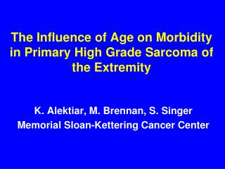 The Influence of Age on Morbidity in Primary High Grade Sarcoma of the Extremity