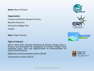 Name:  Barry O'Dwyer Organisation: Coastal and Marine Research Centre,  Beaufort Research