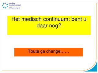 Het medisch continuum: bent u daar nog?