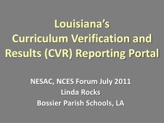 Louisiana's Curriculum Verification and Results (CVR) Reporting Portal