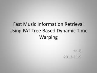 Fast Music Information Retrieval Using PAT Tree Based Dynamic Time Warping