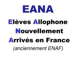 EANA E l�ves  A llophone  N ouvellement  A rriv�s en France (anciennement ENAF)