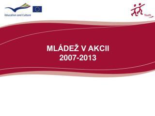 MLÁDEŽ V AKCII 2007-2013