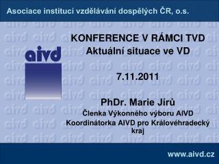 KONFERENCE V RÁMCI TVD  Aktuální situace ve VD 7.11.2011 PhDr. Marie Jírů
