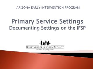 Primary Service  Settings Documenting Settings on the IFSP