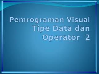 Pemrograman  Visual Tipe  Data  dan  Operator  2
